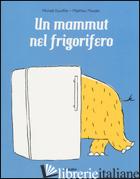 MAMMUT NEL FRIGORIFERO. EDIZ. A COLORI (UN) - ESCOFFIER MICHAEL; MAUDET MATTHIEU
