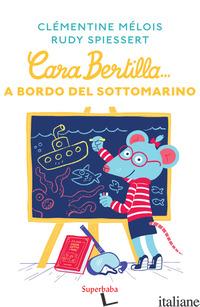 CARA BERTILLA... A BORDO DEL SOTTOMARINO - MELOIS CLEMENTINE; SPIESSERT RUDY