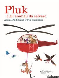 PLUK E GLI ANIMALI DA SALVARE - SCHMIDT ANNIE M. G.; WESTENDORP FIEP