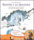 PATATAI E LA MACCHIA. EDIZ. ILLUSTRATA. CON CD AUDIO - BALDASSARRE IVANO; SCHERI ENRICO