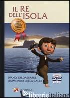 RE DELL'ISOLA. CON DVD (IL) - BALDASSARRE IVANO; DELLA CALCE RAIMONDO