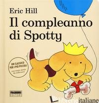 COMPLEANNO DI SPOTTY. EDIZ. A COLORI (IL) - HILL ERIC