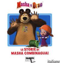 STORIE DI MASHA COMBINAGUAI. MASHA E ORSO (LE) - AA.VV.