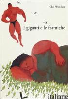 GIGANTI E LE FORMICHE. EDIZ. ILLUSTRATA (I) - CHO WON HEE