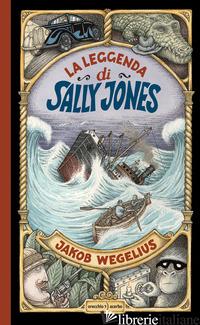 LEGGENDA DI SALLY JONES. EDIZ. A COLORI (LA) - WEGELIUS JAKOB