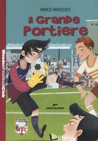 GRANDE PORTIERE. WONDER FOOTBALL CLUB (IL). VOL. 4 - INNOCENTI MARCO
