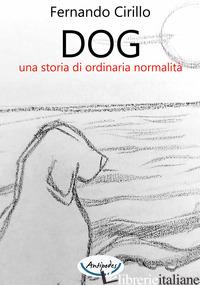 DOG UNA STORIA DI ORDINARIA NORMALITA' - CIRILLO FERNANDO