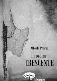IN ORDINE CRESCENTE - PRESTIA ALBERTO