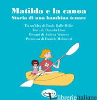 MATILDA E LA CANOA. STORIA DI UNA BAMBINA TENACE - DOSE DANIELA; DALLE MOLLE P. (CUR.)