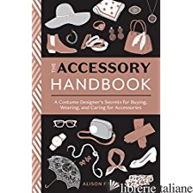 Accessory Handbook Secrets For Buying, Wearing, And Caring Accessories - Aa.Vv