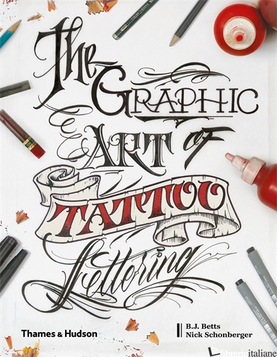 The Graphic Art of Tattoo Lettering - Betts B.J.