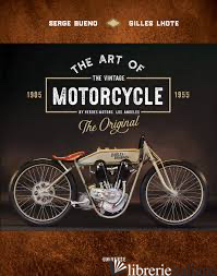 Art of the Vintage Motorcycle - Serge Bueno and Gilles Lhote