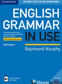 ENGLISH GRAMMAR IN USE. WITH ANSWERS. PER LE SCUOLE SUPERIORI. CON E-BOOK - MURPHY RAYMOND