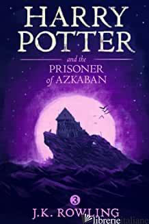 HARRY POTTER AND THE PRISONER OF AZKABAN - ROWLING J.K.