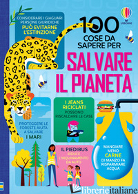 100 COSE DA SAPERE PER SALVARE IL PIANETA. EDIZ. A COLORI - RIU L. (CUR.); SAMANI C. (CUR.); TERALLIS L. (CUR.)