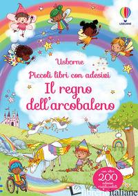 REGNO DELL'ARCOBALENO. PICCOLI LIBRI CON ADESIVI (IL) - BROOKS FELICITY