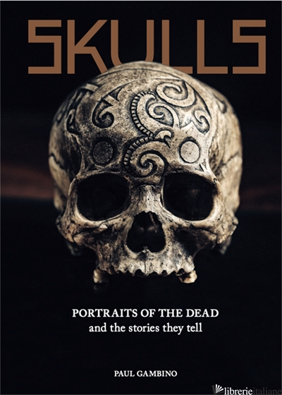 Skulls Portraits of the Dead and the Stories They Tell - Paul Gambino