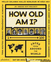 HOW OLD AM I? 1-100 FACES FROM AROUND THE WORLD. EDIZ. ILLUSTRATA - JR