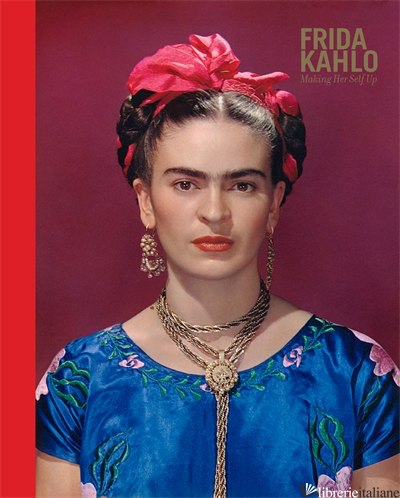 Frida Kahlo's Making Her Self Up - edited by Claire Wilcox