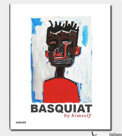 Basquiat by Himself - Buchhart Dieter