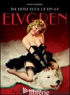 LITTLE BOOK OF PIN-UP. ELVGREN. EDIZ. INGLESE, FRANCESE E TEDESCA (THE) - HANSON DIAN