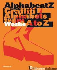 ALPHABEATZ. GRAFFITI ALPHABETS FROM A TO Z. EDIZ. ILLUSTRATA - WOSHE