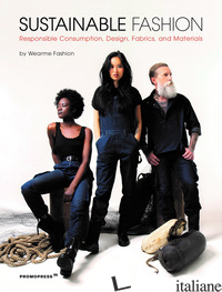 SUSTAINABLE FASHION. RESPONSIBLE CONSUMPTION, DESIGN, FABRICS, AND MATERIALS - WEARME FASHION (CUR.)