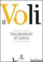 VOLI. VOCABOLARIO DI LATINO. LATINO-ITALIANO, ITALIANO-LATINO. CON SCHEDE GRAMMA - BIANCHI RAFFAELLO; LELLI ONORIO