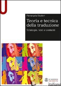 TEORIA E TECNICA DELLA TRADUZIONE. STRATEGIE, TESTI E CONTESTI - DIADORI PIERANGELA