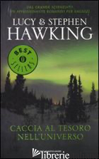 CACCIA AL TESORO NELL'UNIVERSO - HAWKING LUCY; HAWKING STEPHEN