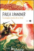MAGICA STORIA DI RE ARTU' (LA) - ZANNONER PAOLA