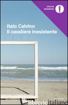 CAVALIERE INESISTENTE (IL) - CALVINO ITALO