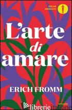 ARTE DI AMARE (L') - FROMM ERICH