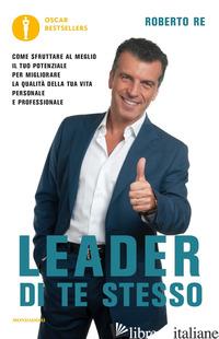 LEADER DI TE STESSO. COME SFRUTTARE AL MEGLIO IL TUO POTENZIALE PER MIGLIORARE L - RE ROBERTO