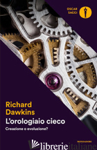 OROLOGIAIO CIECO. CREAZIONE O EVOLUZIONE? (L') - DAWKINS RICHARD