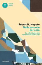 NULLA SUCCEDE PER CASO. LE COINCIDENZE CHE CAMBIANO LA NOSTRA VITA - HOPCKE ROBERT H.