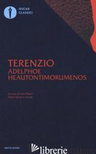ADELPHOE-HEAUTONTIMORUMENOS. TESTO LATINO A FRONTE - TERENZIO P. AFRO; PIAZZI L. (CUR.)