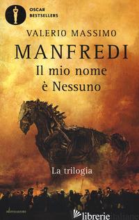 MIO NOME E' NESSUNO. LA TRILOGIA (IL) - MANFREDI VALERIO MASSIMO