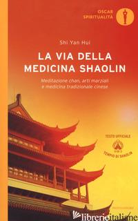 VIA DELLA MEDICINA SHAOLIN. MEDITAZIONE CHAN, ARTI MARZIALI E MEDICINA TRADIZION - SHI YAN HUI; DE LEO M. (CUR.)