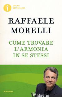 COME TROVARE L'ARMONIA IN SE STESSI - MORELLI RAFFAELE