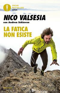 FATICA NON ESISTE (LA) - VALSESIA NICO; SCHIAVON ANDREA