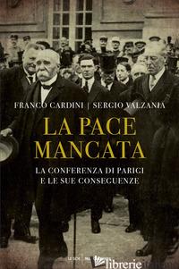 PACE MANCATA. LA CONFERENZA DI PARIGI E LE SUE CONSEGUENZE (LA) - VALZANIA SERGIO; CARDINI FRANCO