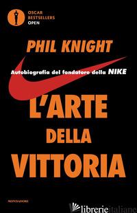 ARTE DELLA VITTORIA. AUTOBIOGRAFIA DEL FONDATORE DELLA NIKE (L') - KNIGHT PHIL
