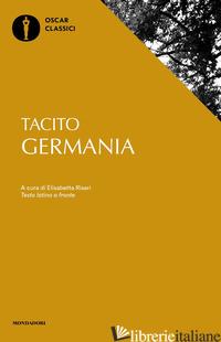 GERMANIA. TESTO LATINO A FRONTE - TACITO PUBLIO CORNELIO; RISARI E. (CUR.)