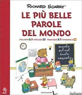 PIU' BELLE PAROLE DEL MONDO. I GRANDI CLASSICI. EDIZ. ITALIANA, INGLESE E FRANCE - SCARRY RICHARD