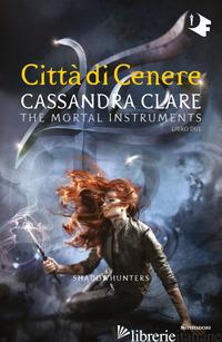 CITTA' DI CENERE. SHADOWHUNTERS. THE MORTAL INSTRUMENTS. VOL. 2 - CLARE CASSANDRA