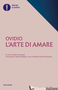 ARTE DI AMARE. TESTO LATINO A FRONTE (L') - OVIDIO P. NASONE; PIANEZZOLA E. (CUR.)