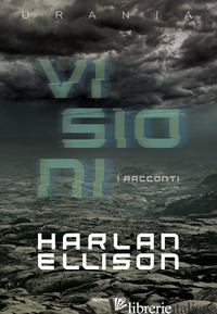 VISIONI. I RACCONTI - ELLISON HARLAN