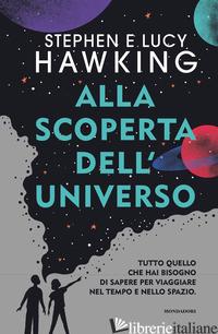ALLA SCOPERTA DELL'UNIVERSO. TUTTO QUELLO CHE HAI BISOGNO DI SAPERE PER VIAGGIAR - HAWKING STEPHEN; HAWKING LUCY