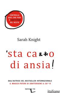'STA CA**O DI ANSIA! CONTROLLA QUEL CHE PUOI E SBATTITENE DEL RESTO - KNIGHT SARAH